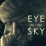EYE IN THE SKY, Starring Helen Mirren And Alan Rickman, Hits Digital HD 6/14 and Bly-ray & DVD 6/28. Here Are Details!