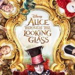 Look At This NEW Poster For Disney's ALICE THROUGH THE LOOKING GLASS. New Footage Arrives This Evening!